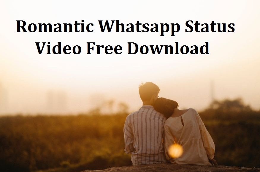 Romantic Whatsapp Status Video Free Download 2020 – Updated