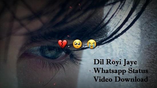 Dil Royi Jaye Whatsapp Status Video Download – Sad Video Status