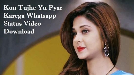 Kon Tujhe Yu Pyar Karega Whatsapp Status Video Download