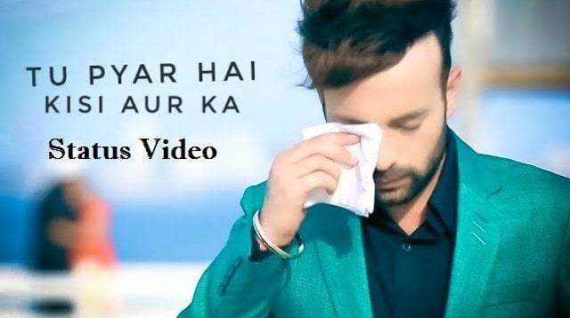 Tu Pyar Hai Kisi Or Ka Whatsapp Status Video Download 2020