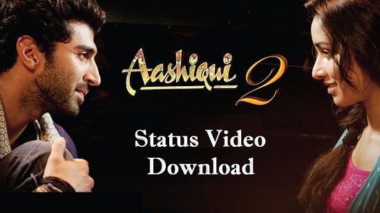 Aashiqui 2 Songs Whatsapp Status Video Free Download – 2020 Upated
