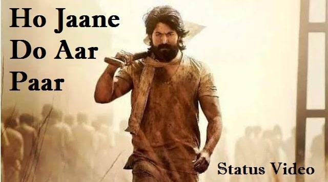 Ho Jaane Do Aar Paar KGF Whatsapp Status Video Download