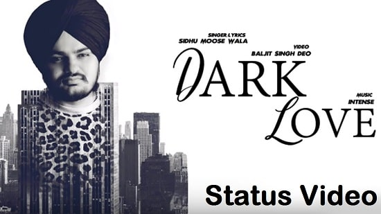 Dark Love Song Whatsapp Status Video Download – Sidhu Moose Wala