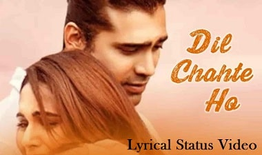 Dil Chahte Ho Song Lyrical Whatsapp Status Video Download